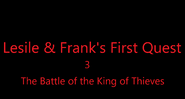 Lesile & Frank's First Quest 3 The Battle of the King of Thieves