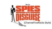 Spies in Disguise (ChannelFiveRockz Style)