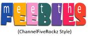 Meet the Feebles (ChannelFiveRockz Style)