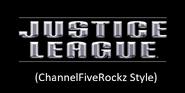 Justice League (ChannelFiveRockz Style)