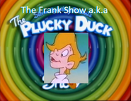 The Frank Show a.k.a. The Plucky Duck Show