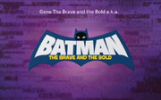 Gene The Brave And The Bold (a.k.a. Batman The Brave And The Bold)