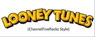Looney Tunes (ChannelFiveRockz Style)