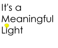 It's a Meaningful Light