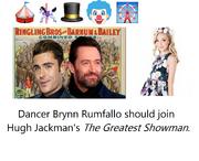Dancer Brynn Rumfallo should join Hugh Jackman's The Greatest Showman