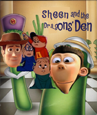 Sheen and the Dragons Den