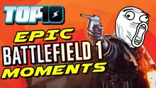Top10EpicBattlefield1Moments