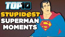Top10STUPIDESTSupermanMoments