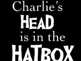 Charlie's Head Is In The Hatbox