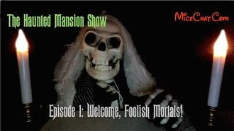 The Haunted Mansion Show - Episode 1 - Welcome Foolish Mortals