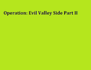 Operation Evil Valley Side Part II