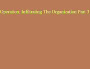 Operation Infiltrating The Organization Part 3