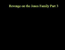 Revenge on the Jones Family Part 3
