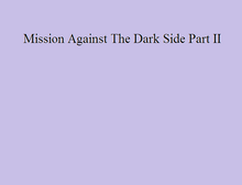 Mission Against The Dark Side Part II