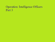 Operation Intelligence Officers Part 3