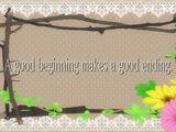 A Good Beginning Makes a Good Ending
