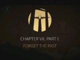 Chapter VII, Part I: Forget the Past