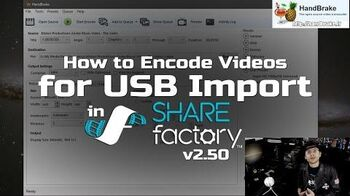 How to encode videos for USB Import into SHAREfactory™ 2