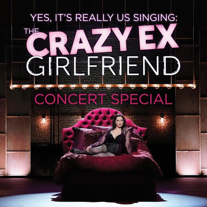 The Crazy Ex-Girlfriend Concert Special (Yes, It's Really Us Singing!) -Live-