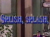 Splish, Splash, Splosh