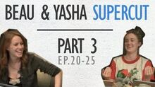Beau & Yasha - Supercut - Part 3 (Ep 20-25)