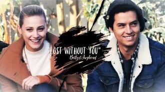 """Betty & jughead ✗ """"lost without you"""" (+3x15)"""