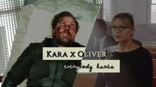Kara x Oliver- Everybody hurts