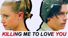 Jughead & Betty Killing Me To Love You
