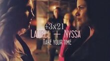 Laurel + Nyssa - Take your time Arrow +3x21