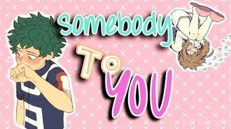 Deku & Ochako Somebody To You