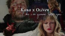 Kara x Oliver- like I'm gonna loose You