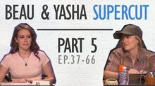 Beau & Yasha - Supercut - Part 5 (Ep 37-66)