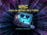 Eric and the Maxum Brain Factory