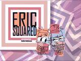 Eric Squared