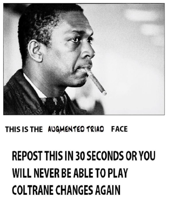 THIS IS THE AUGMENTED TRIAD FACE REPOST IN 30 SECONDS OR YOU WILL NEVER BE PLAY COLTRANE CHANGES AGAIN