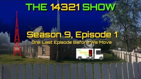 The 14321 Show - Season 9, Episode 1 (One Last Episode before We Move)