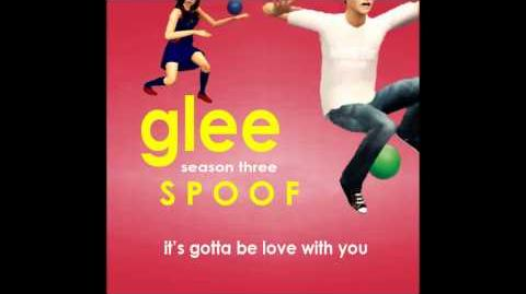 Glee Spoof Original Song It's Gotta Be Love With You