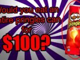 Would you eat an entire Pringles can for $100