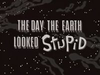 The Day The Earth Looked Stupid