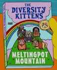 The Diversity Kittens on Meltingpot Mountain