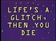 Life's A Glitch, Then You Die Title Card