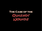 The Case of the Gunshot Wounds