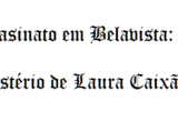Assassinato em Belavista: O Mistério de Laura Caixão
