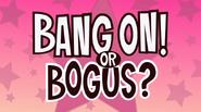 Bang on or bogus