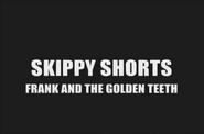 Skippy Shorts Frank and the Golden Teeth