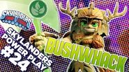 Skylanders Power Play Bushwhack l Skylanders Trap Team l Skylanders