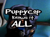 PuppyCop Knows It All