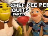 Chef Pee Pee Quits! Part 3