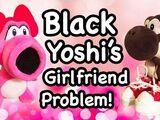 Black Yoshi's Girlfriend Problem!