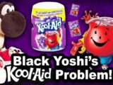 Black Yoshi's Koolaid Problem!